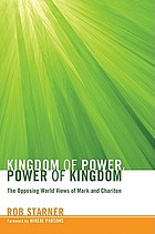 Kingdom of power, power of kingdom : the opposing world views of Mark and Chariton