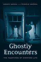 Ghostly encounters : the hauntings of everyday life