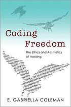 Coding Freedom - The Ethics and Aesthetics of Hacking