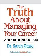 The truth about managing your career : --and nothing but the truth