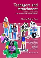 Teenagers and attachment : helping adolescents engage with life and learning