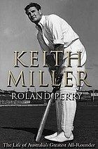 Keith Miller : the life of a great all-rounder
