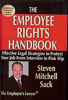 The employee rights handbook : effective legal strategies to protect your job from interview to pink slip