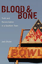 Blood & bone : truth and reconciliation in a southern town