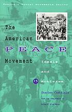 The American peace movement : ideals and activism