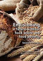 Envisioning a Future Without Food Waste and Food Poverty: Societal Challenges