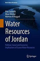 Water resources of Jordan : political, social and economic implications of scarce water resources