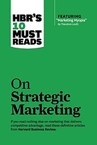 HBR's 10 must reads on strategic marketing.