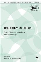 The ideology of ritual : space, time, and status in the priestly theology