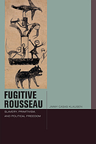 Fugitive Rousseau : slavery, primitivism, and political freedom