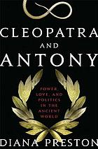 Cleopatra and Antony : power, love, and politics in the ancient world