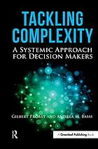 Tackling complexity : a systemic approach for decision makers