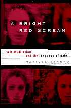 A bright red scream : self-mutilation and the language of pain