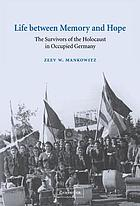 Life between memory and hope : the survivors of the Holocaust in occupied Germany