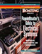 Powerboater's guide to electrical systems : a Boating Magazine book.