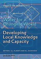 Water for a changing world : developing local knowledge and capacity : proceedings of the International Symposium Water for a Changing World--Developing Local Knowledge and Capacity, Delft, the Netherlands, June 13-15, 2007