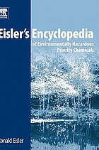 Eisler's encyclopedia of environmentally hazardous priority chemicals
