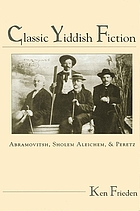 Classic Yiddish fiction : Abramovitsh, Sholem Aleichem, and Peretz