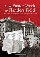 From Easter Week to Flanders Field : the diaries and letters of John Delaney SJ, 1916-1919