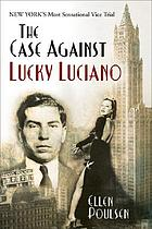 The case against Lucky Luciano : New York's most sensational vice trial