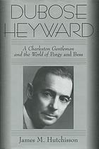 DuBose Heyward : a Charleston gentleman and the world of Porgy and Bess