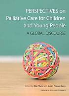 Perspectives on palliative care for children and young people : a global discourse