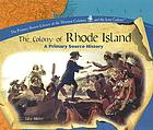 The colony of Rhode Island : a primary source history