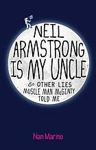Neil Armstrong is my uncle : & other lies Muscle Man McGinty told me