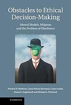 Obstacles to ethical decision-making : mental models, Milgram and the problem of obedience