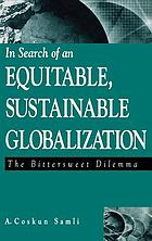 In search of an equitable, sustainable globalization : the bittersweet dilemma