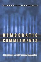 Democratic commitments : legislatures and international cooperation