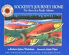 Sockeye's journey home : the story of a Pacific salmon