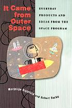 It came from outer space : everyday products and ideas from the space program