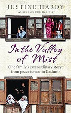 In the valley of mist : one family's extraordinary story: from peace to war in Kashmir