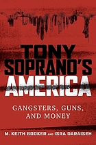 Tony Soprano's America : gangsters, guns, and money