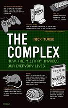 The complex : how the military invades our everyday lives