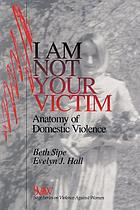 I am not your victim : anatomy of domestic violence