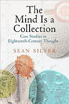 The mind is a collection : case studies in eighteenth-century thought
