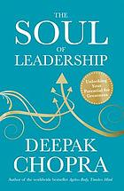 The soul of leadership : unlocking your potential for greatness