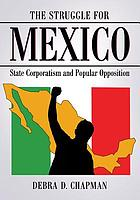 The struggle for Mexico : state corporatism and popular opposition