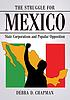 The struggle for Mexico : state corporatism and... by  Debra D Chapman