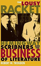 The lousy racket : Hemingway, Scribners, and the business of literature