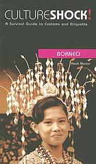 Cultureshock! Borneo : a survival guide to customs and etiquette