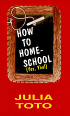 How to homeschool : yes, you!