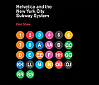 Helvetica and the New York City subway system : the true (maybe) story