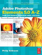 Adobe Photoshop Elements 5.0 A-Z : tools and features illustrated ready reference