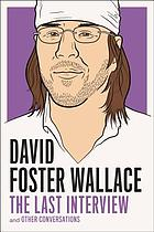 David Foster Wallace : the last interview and other conversations.