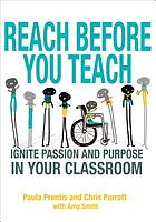 Reach before you teach : ignite passion and purpose in your classroom