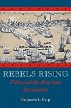 Rebels rising cities and the American Revolution