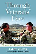Through veterans' eyes : the Iraq and Afghanistan experience